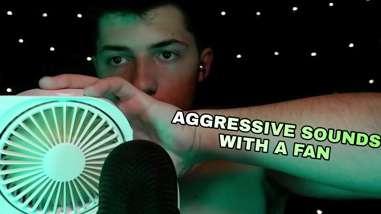 ASMR| Aggressive SOUNDS with a FAN    (really loud)