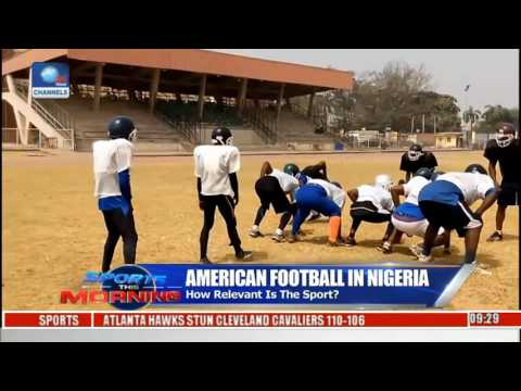 Sports This Morning: American Football Gaining Grounds In Nigeria
