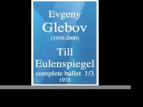 """Evgeny Glebov (1929-2000) : """"Till Eulenspiegel"""" ballet (1973) 1/3"""