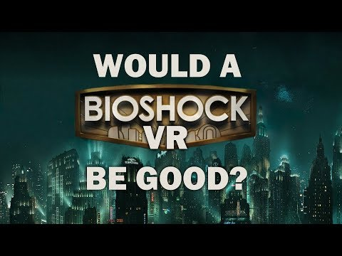 Would A BioShock VR be GOOD?