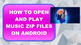 how-to-open-and-play-music-zip-files-on-android