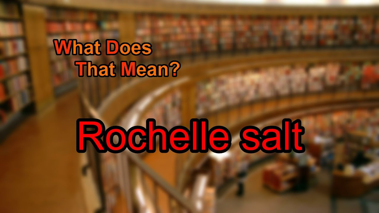 What Does Rochelle Salt Mean Youtube