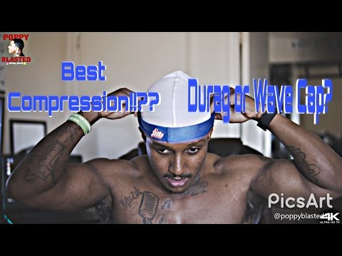 Which will give u best compression..WAVE CAP or DURAG? [4k]