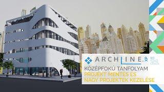 ARCHLine.XP Középfokú tanfolyam - 4/8 Projekt mentés és nagy projektek kezelése