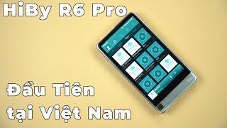 Trên tay Hiby R6 Pro : Bản nâng cấp đáng giá