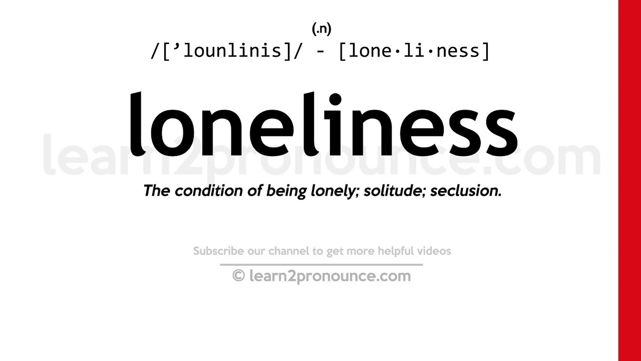 Pronunciation of Loneliness  Definition of Loneliness