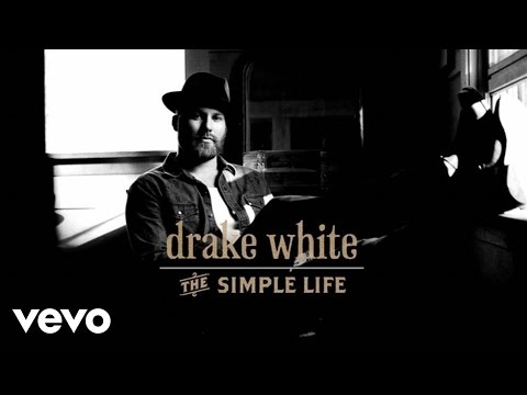 Drake White  The Simple Life Lyric
