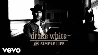 Drake White - The Simple Life (Lyric)