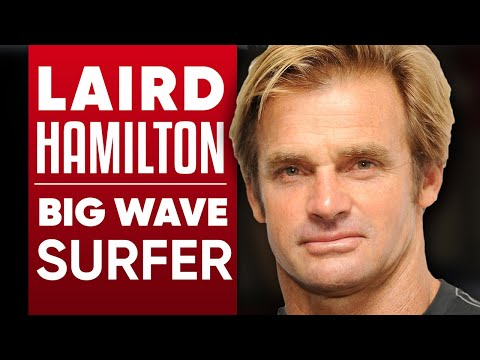 LAIRD HAMILTON - BIG WAVE SURFER: The Man Who Changed The Sport Forever | London Real Part 1/2 from YouTube · Duration:  45 minutes 36 seconds