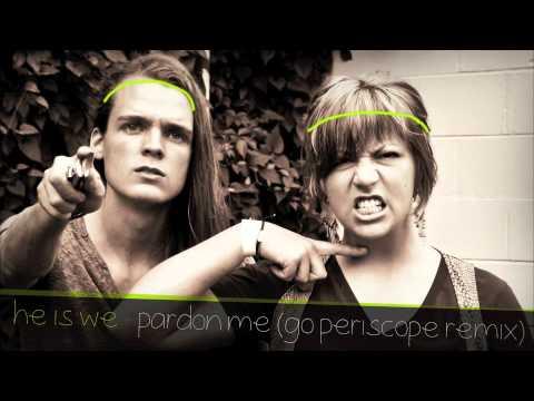 He Is We - Pardon Me (Go Periscope Remix)