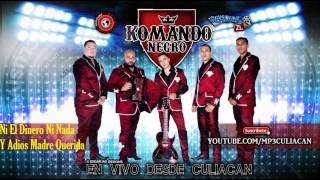 Komando Negro - Ni El Dinero Ni Nada Y Adios Madre Querida (En Vivo 2015)