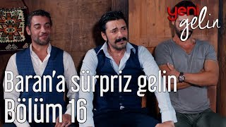 Yeni Gelin 16. Bölüm - Baran'a Sürpriz Gelin