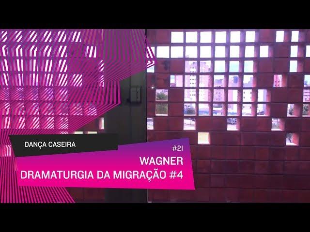 Dança Caseira: Wagner (ep 21) - Dramaturgia da Migração #4