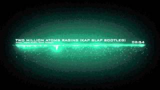 Avicii, Knife Party, Ryan Tedder - Two Million Atoms Raging (Kap Slap Bootleg)