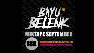 Download Mp3 BAYU BELENK MIXTAPE SEPTEMBER 2019