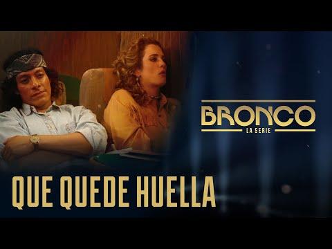 Bronco la Serie - Episodio 5 | QUE QUEDE HUELLA