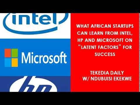 """What African Startups Can Learn From Intel, HP And Microsoft On """"Latent Factors"""" For Success"""