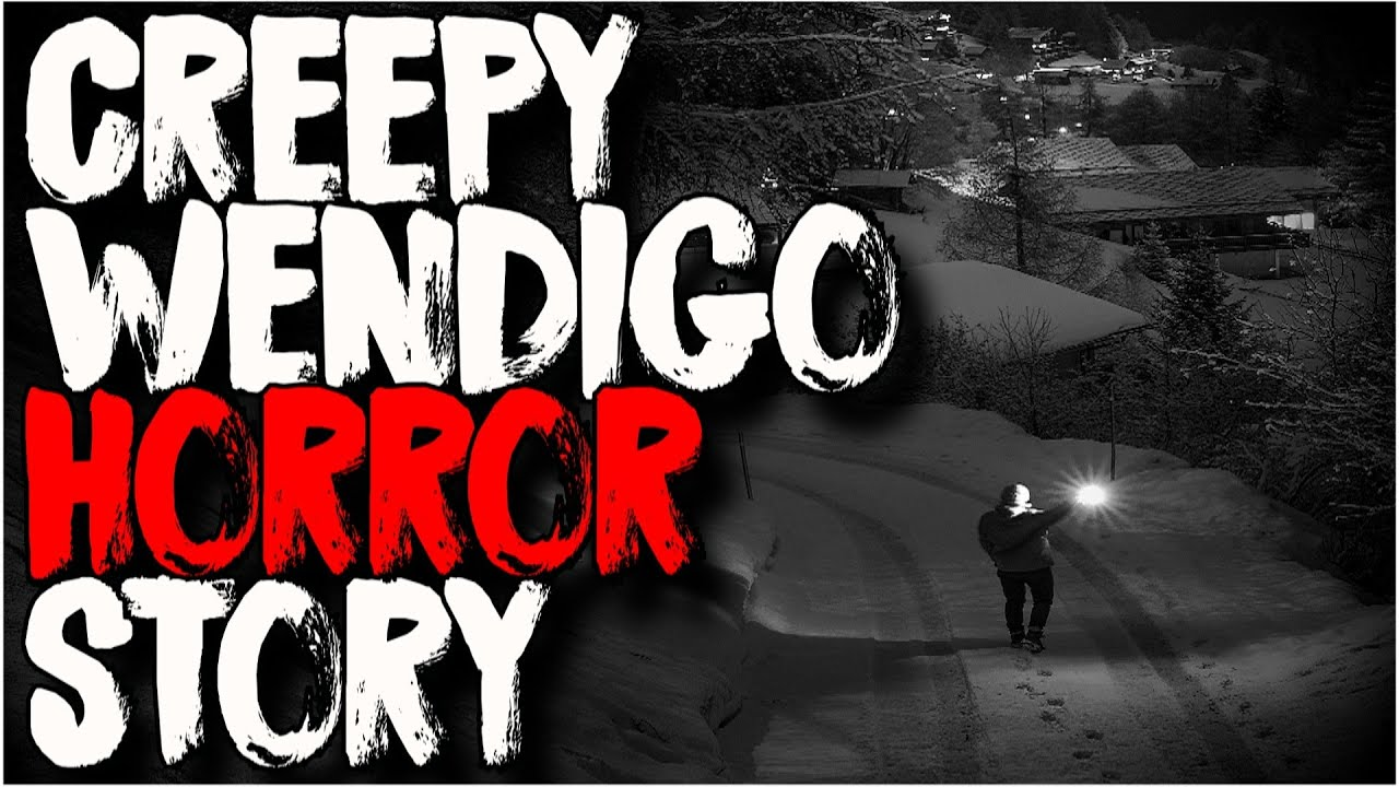 """Scary WENDIGO Story 