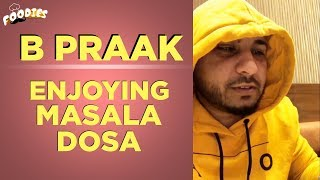 B Praak Enjoying Masala Dosa | New Latest Food Video 2018 | Foodies