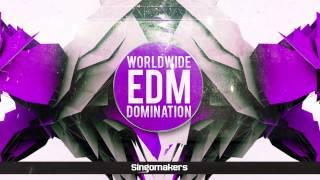 Worldwide EDM Domination - EDM Samples - Singomakers
