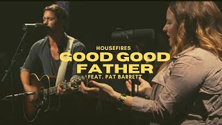 Gambar cover Housefires - Good Good Father (feat. Pat Barrett)