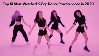 Download Top 10 Most-Watched K-Pop Dance Practice video in 2020