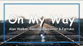 Alan Walker, Sabrina Carpenter, Farruko - On My Way (Lyrics) 🎵