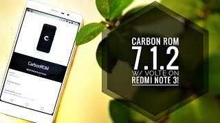 Install CARBON ROM 7.1.2 (VoLTE) on Redmi Note 3! ~ Who's back?