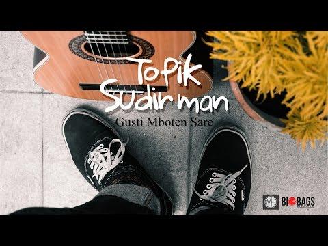 Topik Sudirman - Gusti Mboten Sare (Official Video Clip)