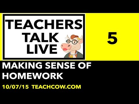 Making Sense of Homework -- Teachers Talk Live