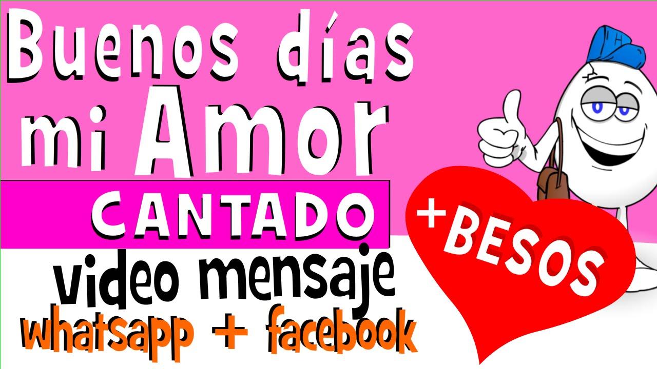 Buenos Dias Mi Amor Cantado Videos Para Whatsapp Facebook Frases