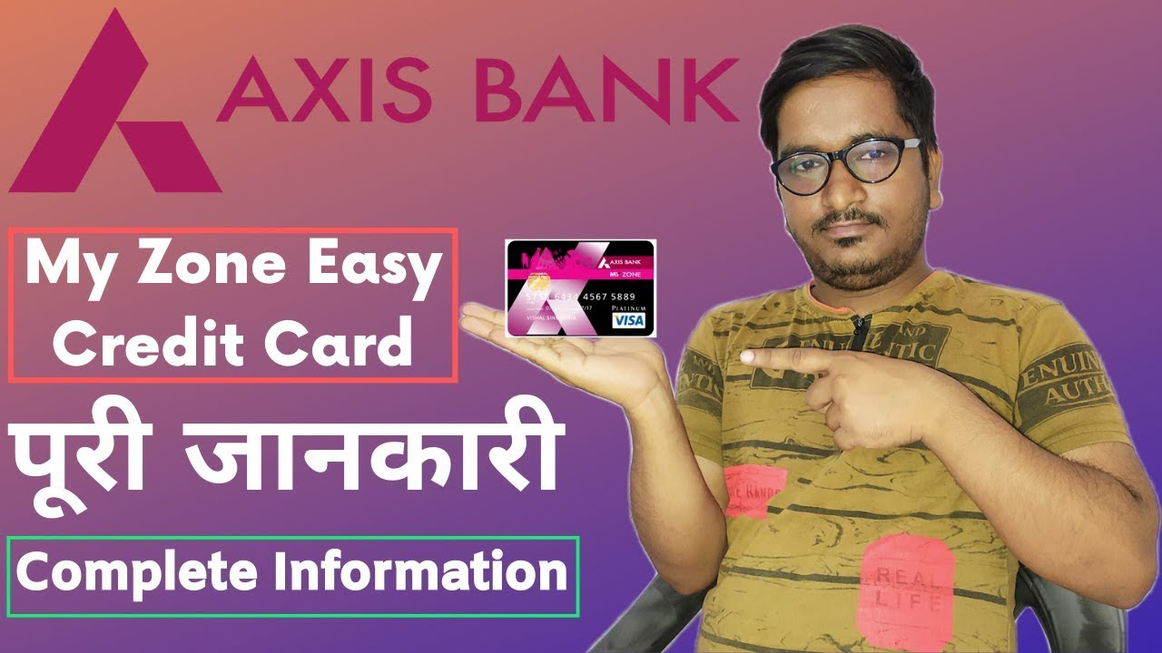 Axis Bank My Zone Easy Credit Card Full Details Features, Benefits, Charges  & Eligibility Criteria