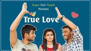 Super Desi People - | TRUE LOVE