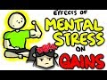 Mental Stress VS Gains  (Deal With It ASAP!)