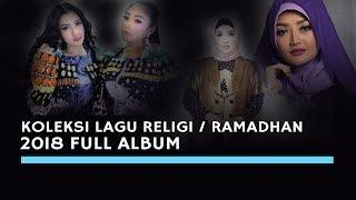 Koleksi Lagu Religi/Ramadhan 2018 Full Album