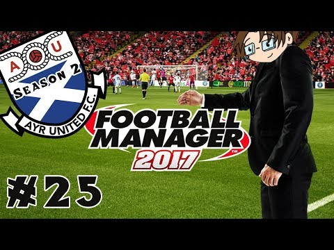 Football Manager 2017 - Ayr United...Season Two! - Part 25