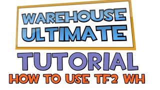 TF2 Warehouse - Tutorial (How to use Team Fortress 2 Warehouse)