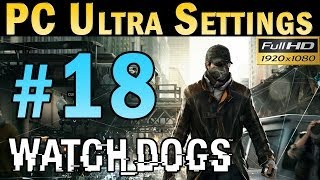 Watch Dogs (PC MAX SETTINGS) Walkthrough - Part 18 Gameplay 1080p