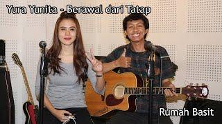 Video Yura Yunita - Berawal dari Tatap | Acoustic Cover by Basit and Meta download MP3, 3GP, MP4, WEBM, AVI, FLV Agustus 2018