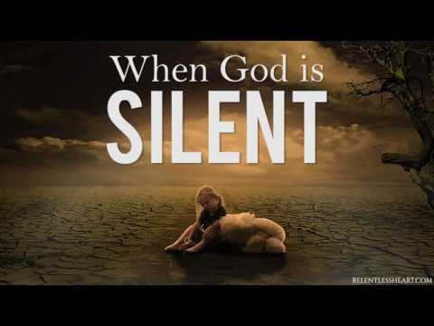 WHEN GOD IS SILENT!!!