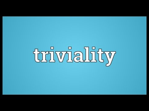 Triviality Meaning