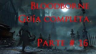 Bloodborne GUIA COMPLETA PARTE 16 Cáliz afligido Loran completo.