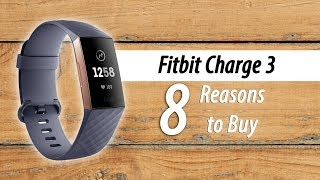 8 Reasons to Buy the Fitbit Charge 3