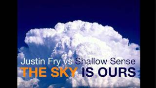 Justin Fry vs Shallow Sense - The Sky Is Ours (Jusdefy Trancestep Remix)