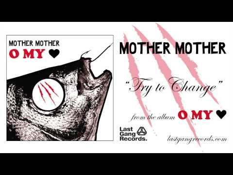 Mother Mother - Try To Change