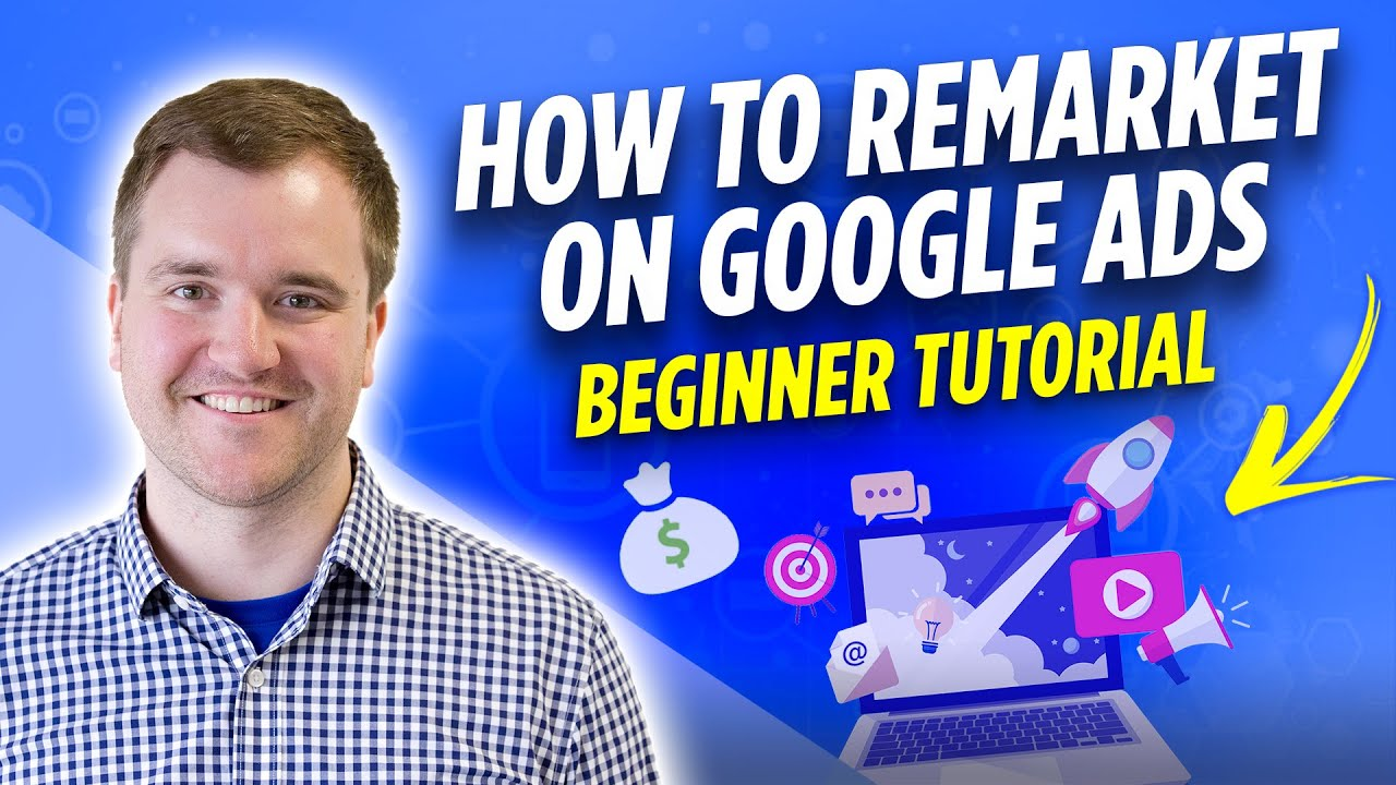 Google Ads Remarketing Tutorial: How to Setup a Retargeting Campaign on Google Ads Step by Step