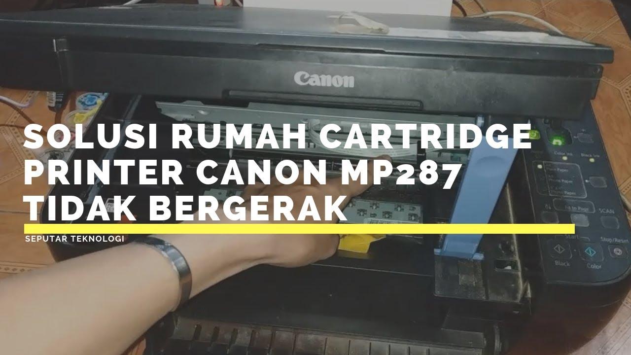 Solusi Rumah Cartridge Printer Canon Mp287 Tidak Bergerak Youtube