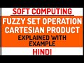Fuzzy Set Operation : Cartesian Product Explained with Example in Hindi