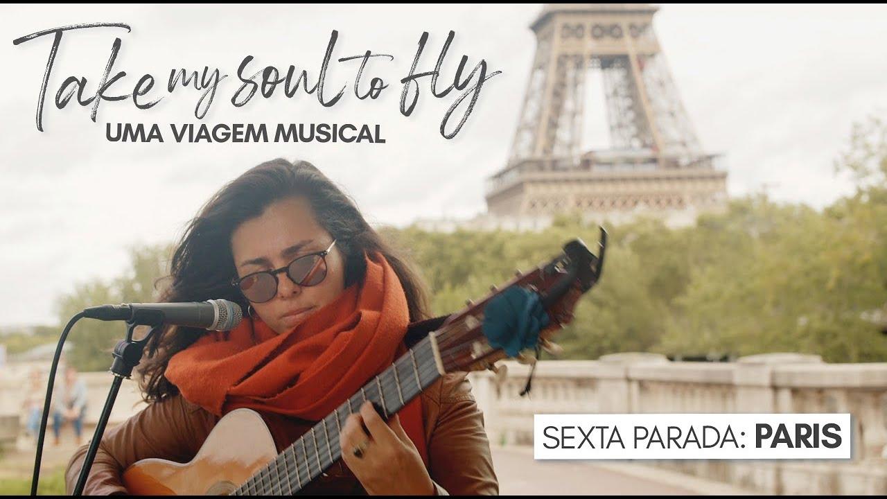 TAKE MY SOUL TO FLY - Episódio 6 - Paris, uma chuva de Inspiração