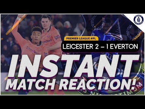 Leicester City 2-1 Everton | Match Reaction